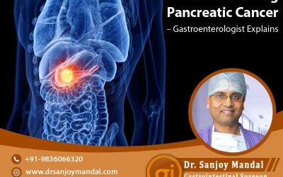 Understanding Pancreatic Cancer – Gastroenterologist Explains